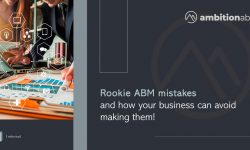 Rookie ABM mistakes and how your business can avoid making them!
