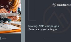 Scaling ABM campaigns: better can also be bigger