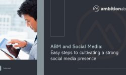 ABM and Social Media: Easy steps to cultivating a strong social media presence
