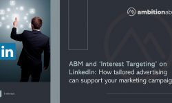 ABM and 'Interest Targeting' on LinkedIn: How tailored advertising can support your marketing campaigns