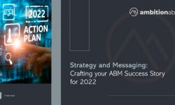 Strategy and Messaging: Crafting your ABM success story for 2022